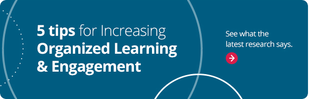 5 Tips for Increasing Organized Learning and Engagement